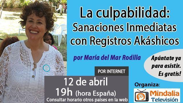 12abr17 19h La culpabilidad Sanaciones Inmediatas con Registros Akáshicos por María del Mar Rodilla