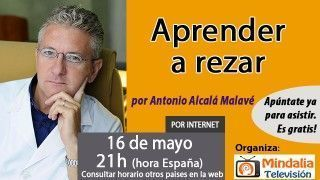 16/05/17 Aprender a rezar por Antonio Alcalá Malavé