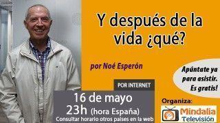 16/05/17 Y después de la vida ¿qué? por Noé Esperón