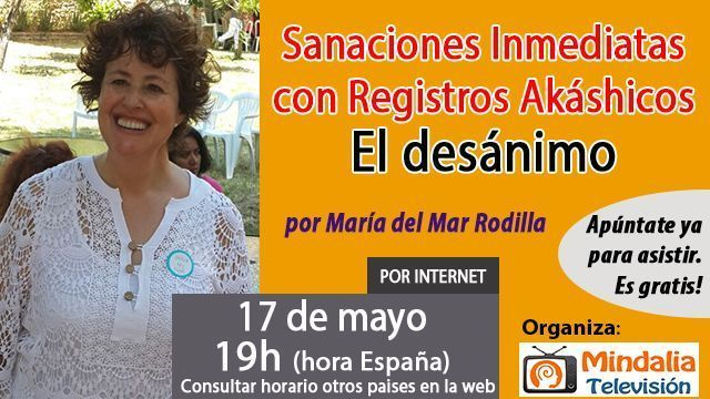 17may17 19h El desanimor Sanaciones Inmediatas con Registros Akáshicos por María del Mar Rodilla