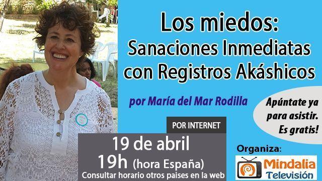 19abr17 19h Los miedos Sanaciones Inmediatas con Registros Akáshicos por María del Mar Rodilla