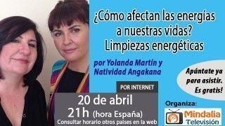 20/04/17 ¿Cómo afectan las energías a nuestras vidas? Limpiezas energéticas por Yolanda Martín y Natividad Angakana