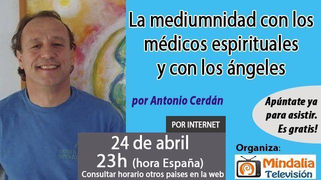 24abr17 23h La mediumnidad con los médicos espirituales y con los ángeles por Antonio Cerdán