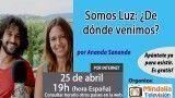 25/04/17 Somos Luz: ¿De dónde venimos? por Ananda Sananda