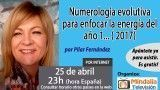 25/04/17 Numerología evolutiva para enfocar la energía del año 1… ( 2017) por Pilar Fernández
