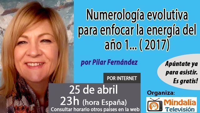 25abr17 23h Numerología evolutiva para enfocar la energía del año 1 2017 por Pilar Fernández