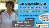 26/04/17 Las dependencias: Sanaciones Inmediatas con Registros Akáshicos por María del Mar Rodilla