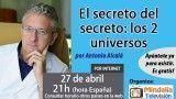 27/04/17 El secreto del secreto: los 2 universos por Antonio Alcalá Malavé