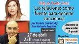 27/04/17 Vida en Punto Cero: Las relaciones como fuente para generar conciencia. por Francis Lamadrid y José Antonio Segovia
