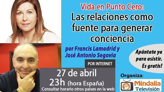 27abr17 23h Vida en Punto Cero Las relaciones como fuente para generar conciencia por Francis Lamadrid y José Antonio Segovia