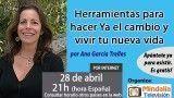 28/04/17 Herramientas para hacer Ya el cambio y vivir tu nueva vida por Ana García Trelles