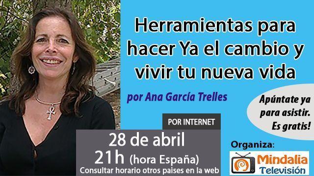 28abr17 21h Herramientas para hacer Ya el cambio y vivir tu nueva vida por Ana García Trelles