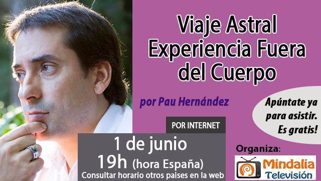 01un17 19h Viaje Astral - Experiencia Fuera del Cuerpo por Pau Hernández
