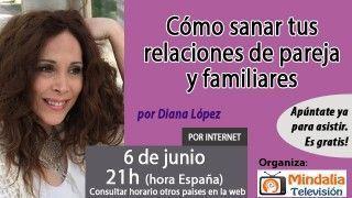 06/06/17 Cómo sanar tus relaciones de pareja y familiares por Diana López