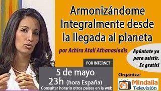 05//05/17 Armonizándome Integralmente desde la llegada al planeta por Achira Atalí Athanasiadis