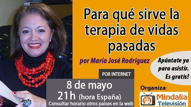 08may17 21h Para qué sirve la terapia de vidas pasadas por María José Rodríguez