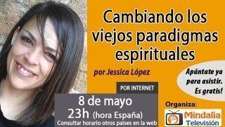 08/05/17 Cambiando los viejos paradigmas espirituales por Jessica López