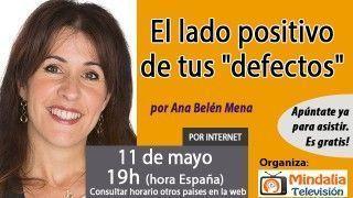 """11/05/17 El lado positivo de tus """"defectos"""" por Ana Belén Mena"""