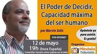 12/05/17 El Poder de Decidir, Capacidad máxima del ser humano por Marvin Solís