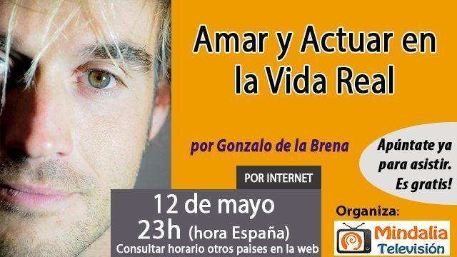 12may17 23h Amar y Actuar en la Vida Real por Gonzalo de la Brena