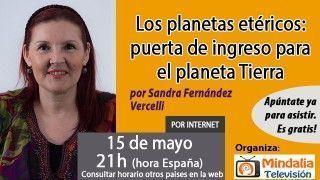 15/05/17 Los planetas etéricos: puerta de ingreso para el planeta Tierra por Sandra Fernandez Vercelli