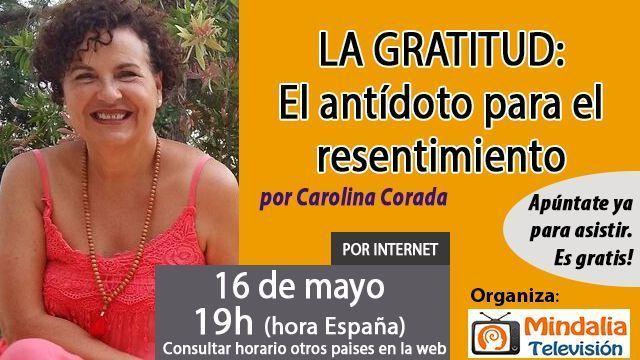 16may17 19h LA GRATITUD El antídoto para el resentimiento por Carolina Corada