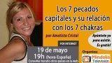 19/05/17 Los 7 pecados capitales y su relación con los 7 chakras por Amatista Cristal