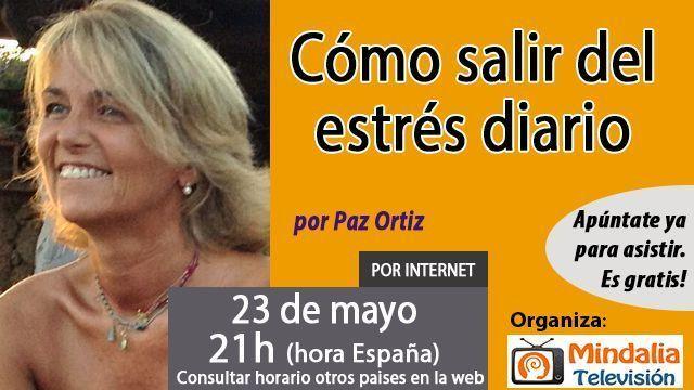 23may17 21h Cómo salir del estrés diario por Paz Ortiz