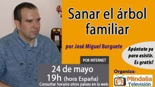 24/05/17 Sanar el árbol familiar por José Miguel Burguete