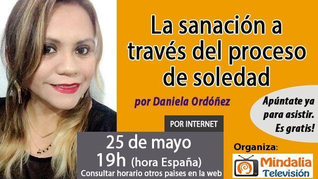 25may17 19h La sanación a través del proceso de soledad por Daniela Ordóñez