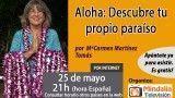 25/05/17 Aloha: Descubre tu propio paraíso por Mª Carmen Martínez Tomás