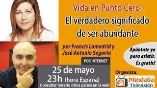 25/05/17 Vida en punto cero: El verdadero significado de ser abundante por Francis Lamadrid y José Antonio Segovia