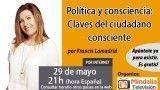 29/05/17 Política y consciencia: Claves del ciudadano consciente por Francis Lamadrid