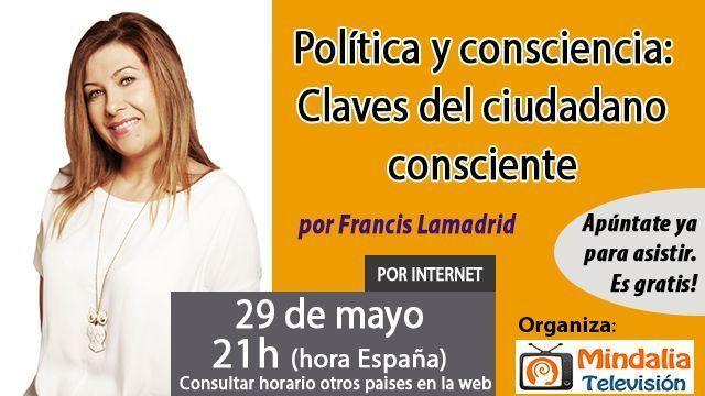 29may17 21h Política y consciencia Claves del ciudadano consciente por Francis Lamadrid