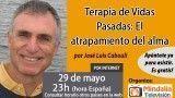 29/05/17 Terapia de Vidas Pasadas: El atrapamiento del alma por José Luis Cabouli