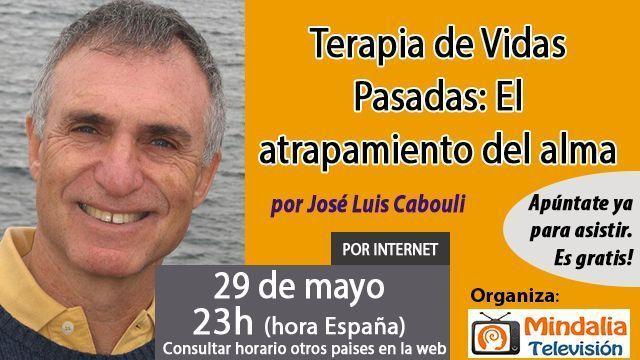29may17 23h Terapia de Vidas Pasadas El atrapamiento del alma por José Luis Cabouli