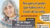 30/05/17 Recupera el poder que habita en ti a través de las velas por José Carlos García
