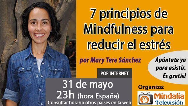 31may17 23h 7 principios de Mindfulness para reducir el estrés por Mary Tere Sánchez