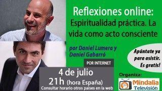04/07/17 Reflexiones online: Espiritualidad práctica. La vida como acto consciente por Daniel Lumera y Daniel Gabarró