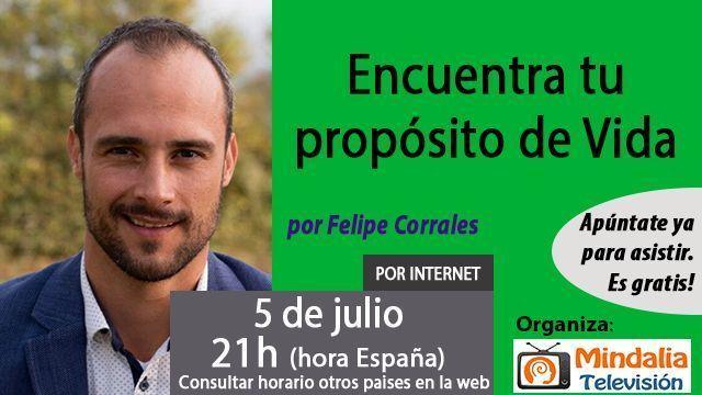 05jul17 21h Encuentra tu propósito de Vida por Felipe Corrales