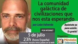 05/07/17 La comunidad galáctica de civilizaciones que nos esta esperando por León Valverde
