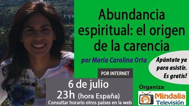 06jul17 23h Abundancia espiritual el origen de la carencia por Maria Carolina Orta