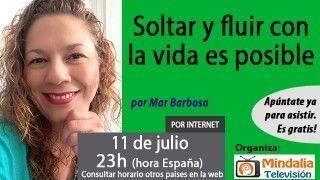 11/07/17 Soltar y fluir con la vida es posible por Mar Barbosa