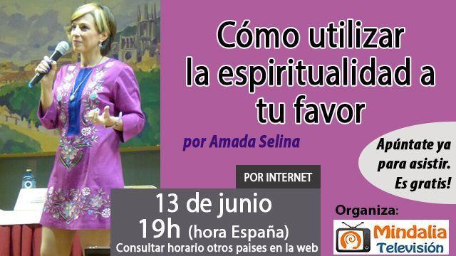 13jun17 19h Cómo utilizar la espiritualidad a tu favor por Amada Selina