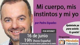 16/06/17 Mi cuerpo, mis instintos y mi yo por Pedro Espadas