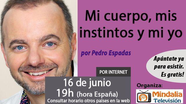 16jun17 19h Mi cuerpo, mis instintos y mi yo por Pedro Espadas