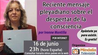 16/06/17 Reciente mensaje pleyadiano sobre el despertar de la consciencia por Ivonne Mantilla