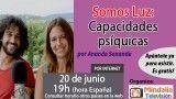 20/06/17 Somos Luz: Capacidades psíquicas por Ananda Sananda