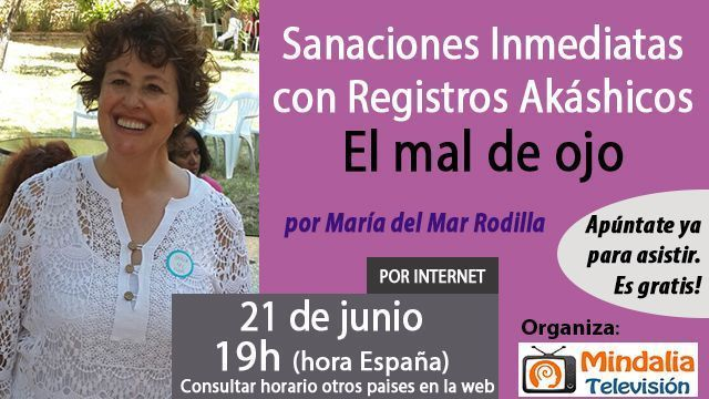 21jun17 19h El mal de ojo Sanaciones Inmediatas con Registros Akáshicos por María del Mar Rodilla