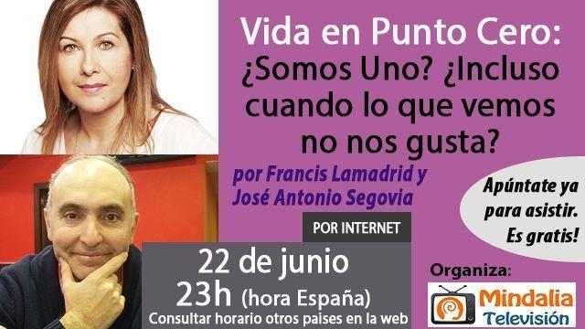 22jun17 23h Vida en Punto Cero Somos Uno Incluso cuando lo que vemos no nos gusta por Francis Lamadrid y José Antonio Segovia